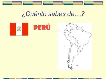 ¿Cuánto sabes de…? PERú ¿Dónde está Perú? How large is Peru compared to Illinois?