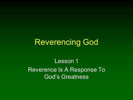Reverencing God Lesson 1 Reverence Is A Response To Gods Greatness.