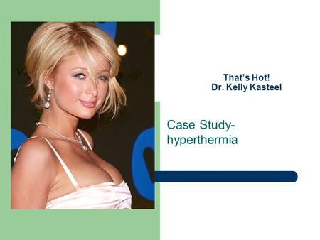 Thats Hot! Dr. Kelly Kasteel Case Study- hyperthermia.