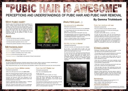 W HY PUBIC HAIR? M ETHODOLOGY A NALYSIS C ONCLUSION R EFERENCES Recently, pubic hair removal has become something of a trend in Western society (Peixoto.