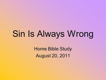 Sin Is Always Wrong Home Bible Study August 20, 2011.