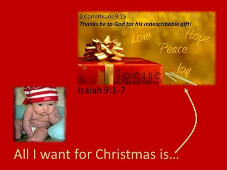 All I want for Christmas is… Isaiah 9:1-7. Joy is a good thing John 15:11 I have told you this so that my joy may be in you and that your joy may be complete.