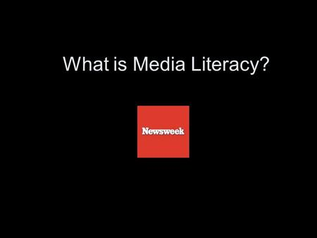 What is Media Literacy?. Using the readings answer the following questions –In your own words, and without using the words MEDIA, LITERACY, INFORMATION,