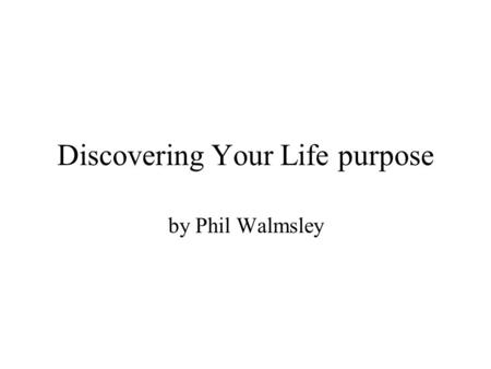 Discovering Your Life purpose by Phil Walmsley. Step 1 List 10 Positive qualities that you see in yourself. A positive quality example: caring, gentle,