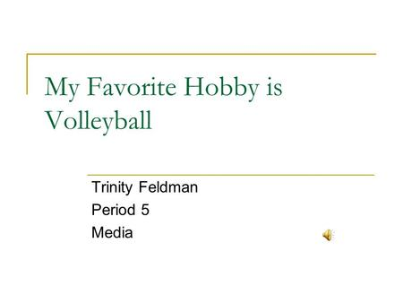 My Favorite Hobby is Volleyball Trinity Feldman Period 5 Media.