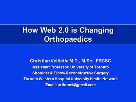 Christian Veillette M.D., M.Sc., FRCSC Assistant Professor, University of Toronto Shoulder & Elbow Reconstructive Surgery Toronto Western Hospital University.