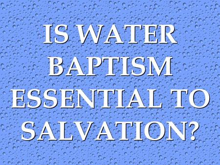 IS WATER BAPTISM ESSENTIAL TO SALVATION?. There is much disagreement in the religious world regarding water baptism, especially as it relates to salvation.