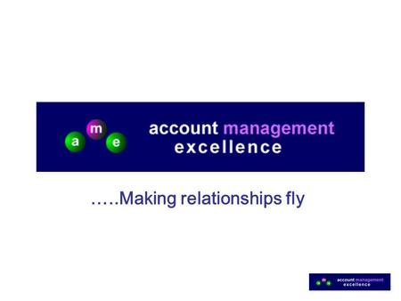…..Making relationships fly. 2 Why Key Account Management can Often Underdeliver….... Misconception of what it means –Another word for selling –Monthly.