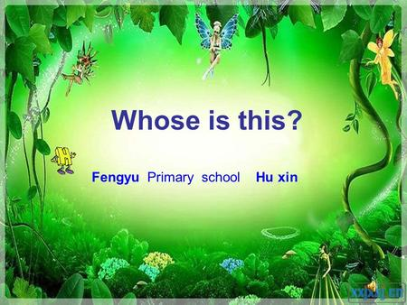 Whose is this? Fengyu Primary school Hu xin. b a g f l _ _ _ a t h a t, c a t, b a t,f a t... p u r s e t _ _ n s c a r f c _ _, p _ _ k...