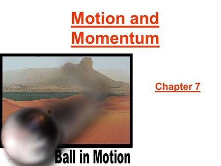 Motion and Momentum Chapter 7. What is Motion? Section 1 an object is in motion if it changes position relative to a reference point. An object moves.