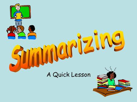 A Quick Lesson. Whats in a summary? Summarizing -retelling the most important ideas in your own words.Summarizing -retelling the most important ideas.