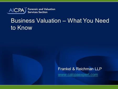 Business Valuation – What You Need to Know Frankel & Reichman LLP www.calcpaexpert.com.