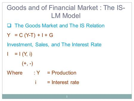 Goods and of Financial Market : The IS-LM Model