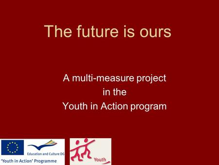 The future is ours A multi-measure project in the Youth in Action program.