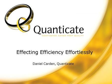 Effecting Efficiency Effortlessly Daniel Carden, Quanticate.