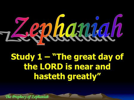 "Study 1 – ""The great day of the LORD is near and hasteth greatly"""