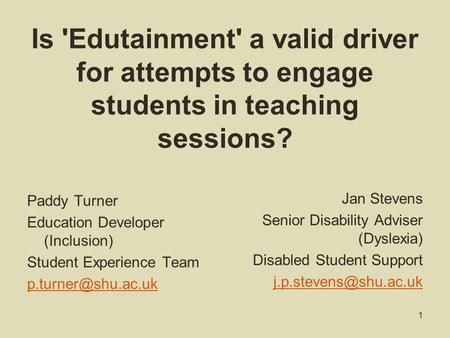 Is 'Edutainment' a valid driver for attempts to engage students in teaching sessions? Paddy Turner Education Developer (Inclusion) Student Experience.