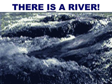 THERE IS A RIVER!. 2 JOHN EXPLAINS IN JN.7:37,38 JOHN EXPLAINS IN JN.7:37,38 WHAT JESUS SAID IN JN.4:14 OUT OF HIS INNER MAN SHALL FLOW RIVERS OF LIVING.