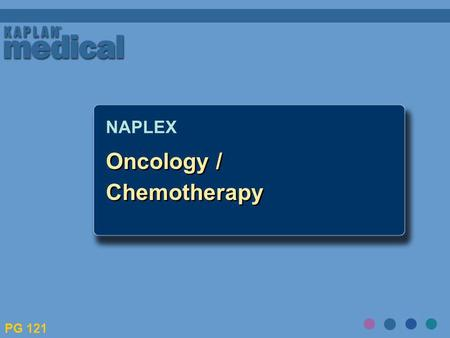 Oncology / Chemotherapy NAPLEX PG 121. What is Cancer? Group of over 100 different diseases Group of over 100 different diseases Characterized by uncontrolled.