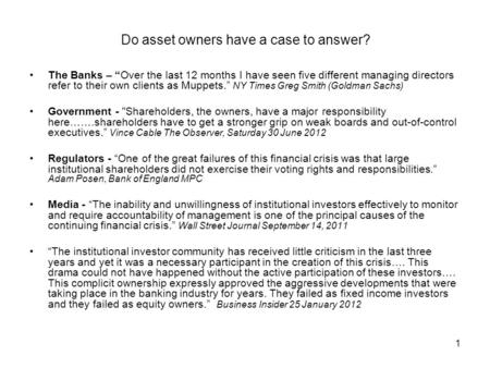1 Do asset owners have a case to answer? The Banks – Over the last 12 months I have seen five different managing directors refer to their own clients as.