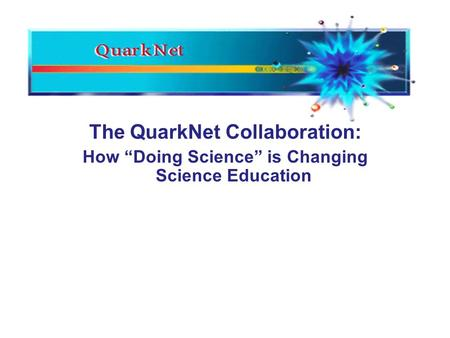 The QuarkNet Collaboration: How Doing Science is Changing Science Education.