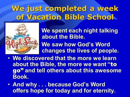 We just completed a week of Vacation Bible School We spent each night talking about the Bible. We spent each night talking about the Bible. We saw how.