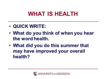 WHAT IS HEALTH QUICK WRITE: What do you think of when you hear the word health. What did you do this summer that may have improved your overall health?