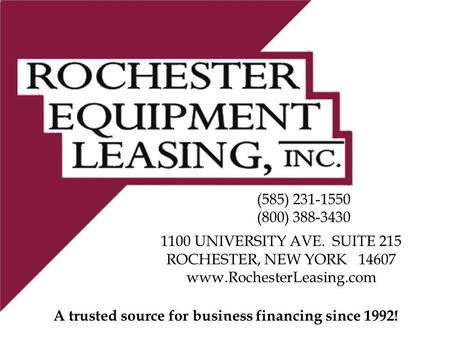 A trusted source for business financing since 1992! (585) 231-1550 (800) 388-3430 1100 UNIVERSITY AVE. SUITE 215 ROCHESTER, NEW YORK 14607 www.RochesterLeasing.com.