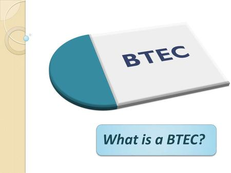 What is a BTEC?. This is now a brand name for the work-related qualifications offered by Edexcel.