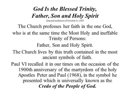 God Is the Blessed Trinity, Father, Son and Holy Spirit General audience of October 9, 1985 The Church professes her faith in the one God, who is at the.