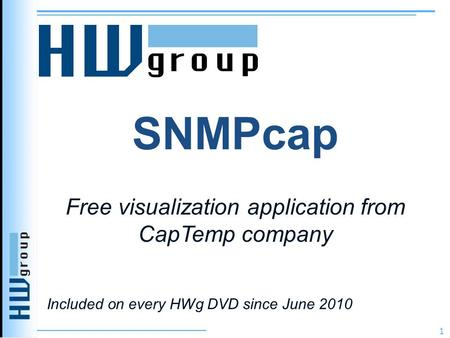 SNMPcap Free visualization application from CapTemp company 1 Included on every HWg DVD since June 2010.