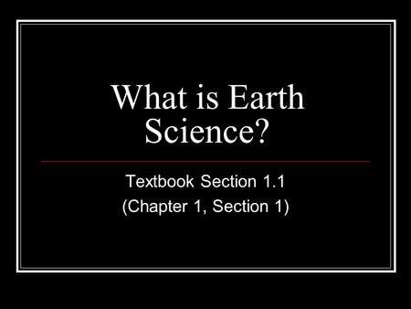 What is Earth Science? Textbook Section 1.1 (Chapter 1, Section 1)