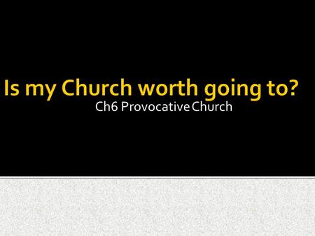 Ch6 Provocative Church. Church going figures in Britain. Better things to do? Churches in China, Africa, Asia.