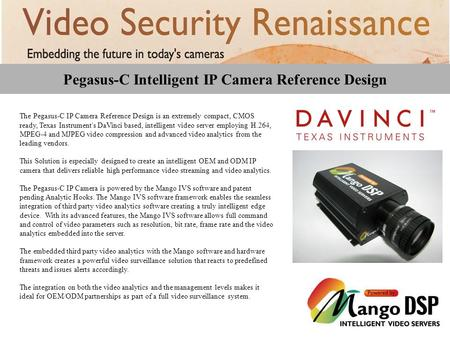 Pegasus-C Intelligent IP Camera Reference Design The Pegasus-C IP Camera Reference Design is an extremely compact, CMOS ready, Texas Instrument's DaVinci.