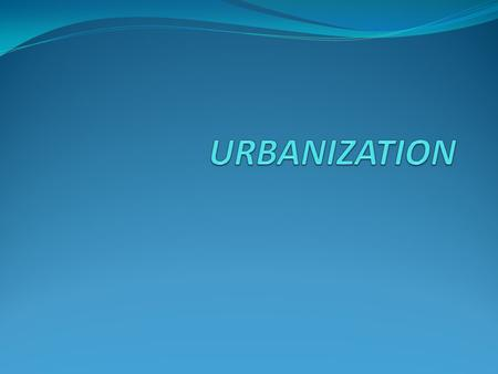 WHAT IS URBANIZATION Urbanization is the physical growth of urban areas as a result of global change. Urbanization is also defined by the United Nations.