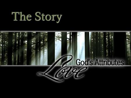 The Story. Gods Love The LORD your God is in your midst, a mighty one who will save; He will rejoice over you with gladness; He will quiet you by his.