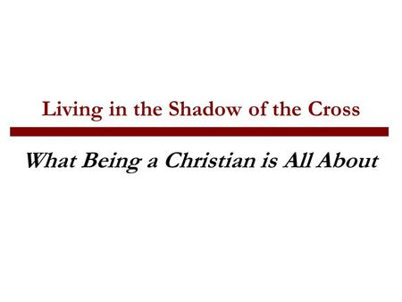 Living in the Shadow of the Cross What Being a Christian is All About.