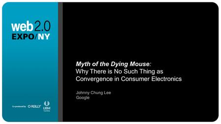 Myth of the Dying Mouse: Why There is No Such Thing as Convergence in Consumer Electronics Johnny Chung Lee Google.