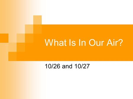 What Is In Our Air? 10/26 and 10/27. To Do… Fill in 2-column notes on the right hand side with your table partners (10 min) Try to find some Connection.