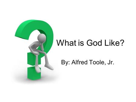 What is God Like? By: Alfred Toole, Jr.. 1 Peter 1.15-16.