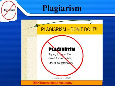 1/13/2014 Plagiarism RBK International Academy 1/13/2014 Plagiarism.