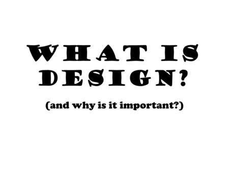 WHAT IS DESIGN? (and why is it important?). DESIGN: the act of working out the form of something (as by making a sketch or outline or plan); he contributed.