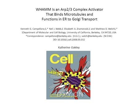 WHAMM Is an Arp2/3 Complex Activator That Binds Microtubules and Functions in ER to Golgi Transport Kenneth G. Campellone,1,* Neil J. Webb,1 Elizabeth.