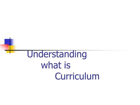 Understanding what is Curriculum. Struggle to Define Curriculum is such permanent subjects as grammar, reading, logic, rhetoric, mathematics, and the.