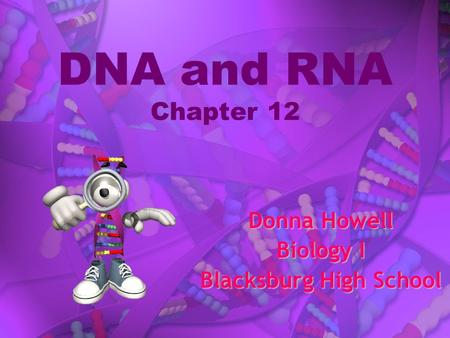 DNA and RNA Chapter 12 Donna Howell Biology I Blacksburg High School.