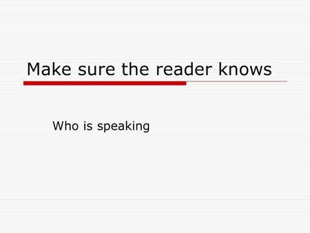Make sure the reader knows Who is speaking. In long dialogue Passages containing no attributives may cause the reader to become lost Reader will be compelled.