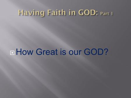 How Great is our GOD?. How great is our GOD?