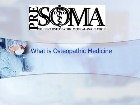 What is Osteopathic Medicine What is Osteopathic Medicine.