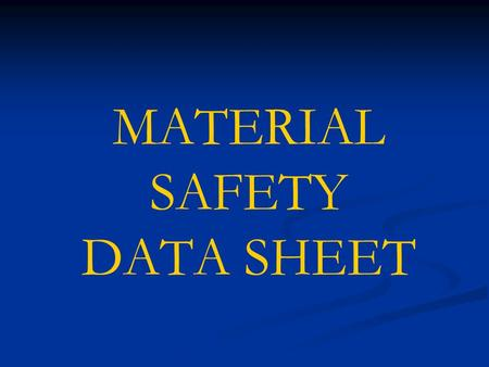 MATERIAL SAFETY DATA SHEET. Session Objectives To get familiar with Material Safety Data Sheets To know how to properly find and use the MSDS.