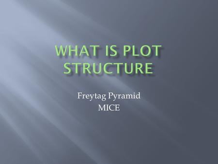 Freytag Pyramid MICE. What is plot? What is plot structure? Plot - the main story arc of a literary work Elements of the Story Arc: Exposition - introduction.